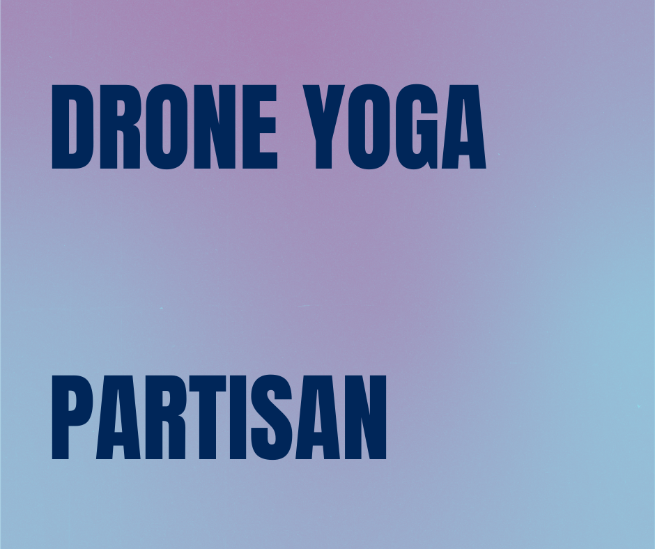Text stating Drone Yoga and Partisan